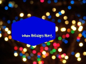 when holidays hurt