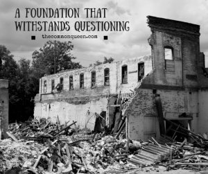 A Foundation That Withstands Questioning