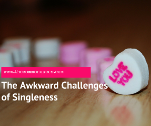 The Awkward Challenges of Singleness
