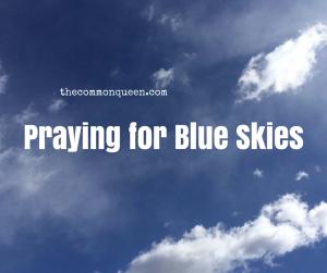 Praying for Blue Skies