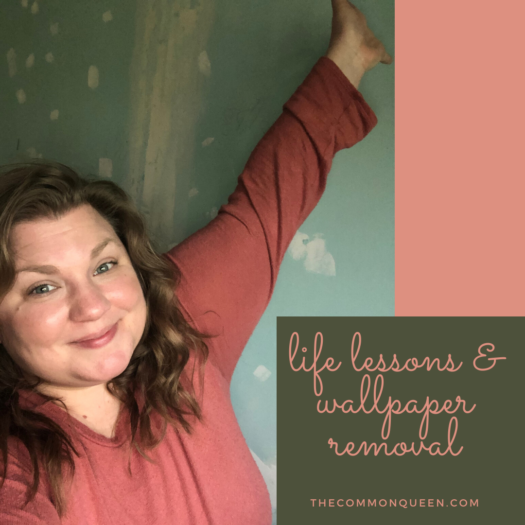 life lessons & wallpaper removal